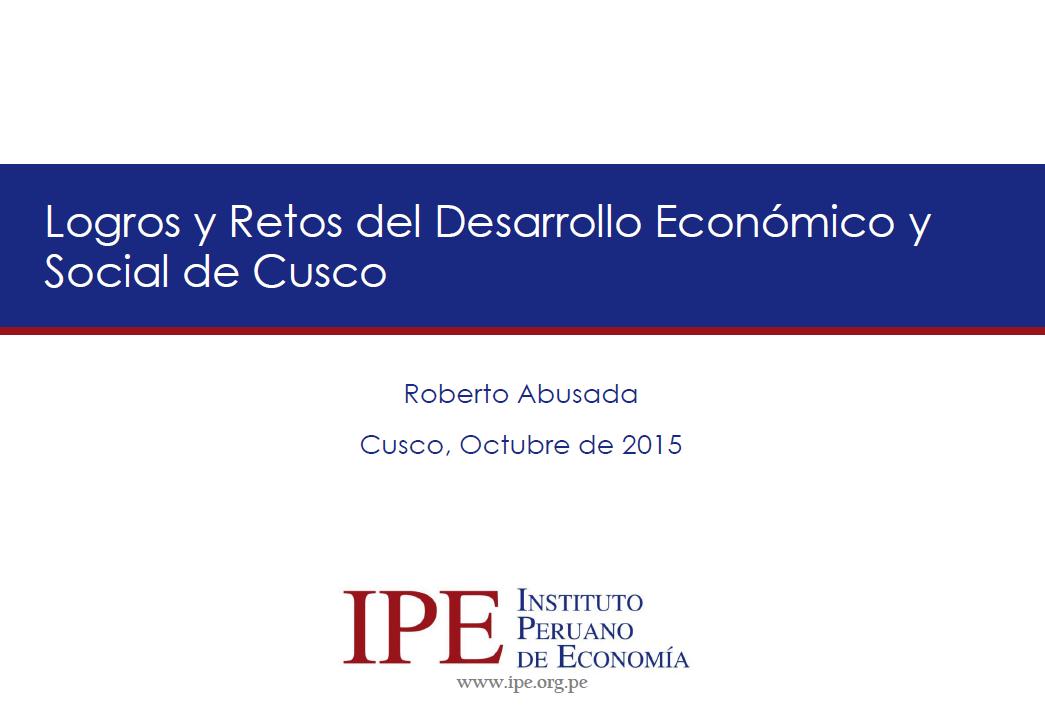 Logros y Retos del Desarrollo Económico y Social de Cusco - Roberto Abusada