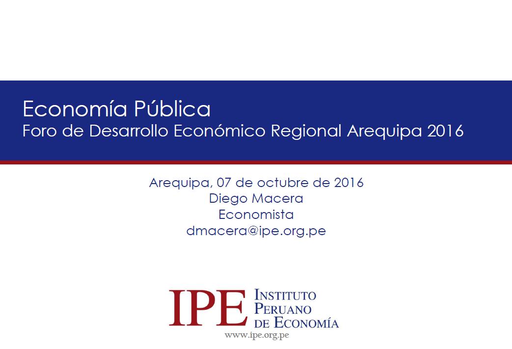 Foro Arequipa 2016 - Economía Pública Arequipa - Diego Macera