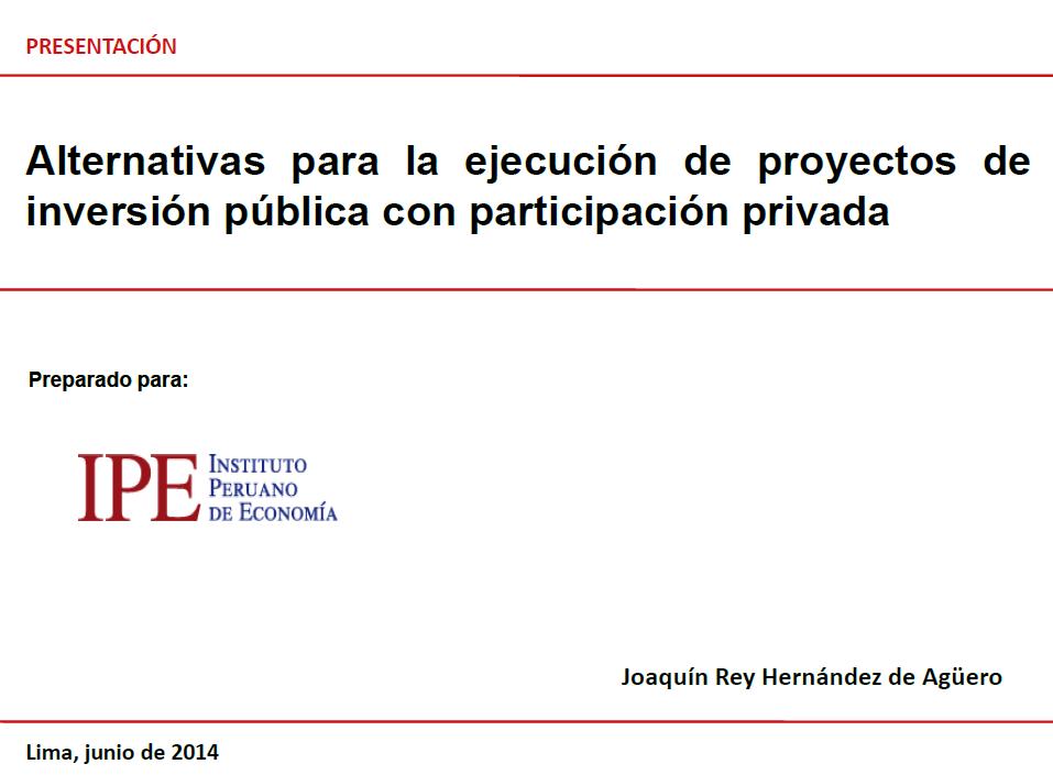 Alternativas para la ejecución de proyectos de inversión pública con participación privada - Joaquin Rey