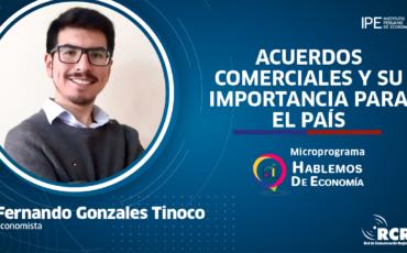 acuerdos comerciales, fernando gonzales, rcr, tratados, tlc, economía, Perú