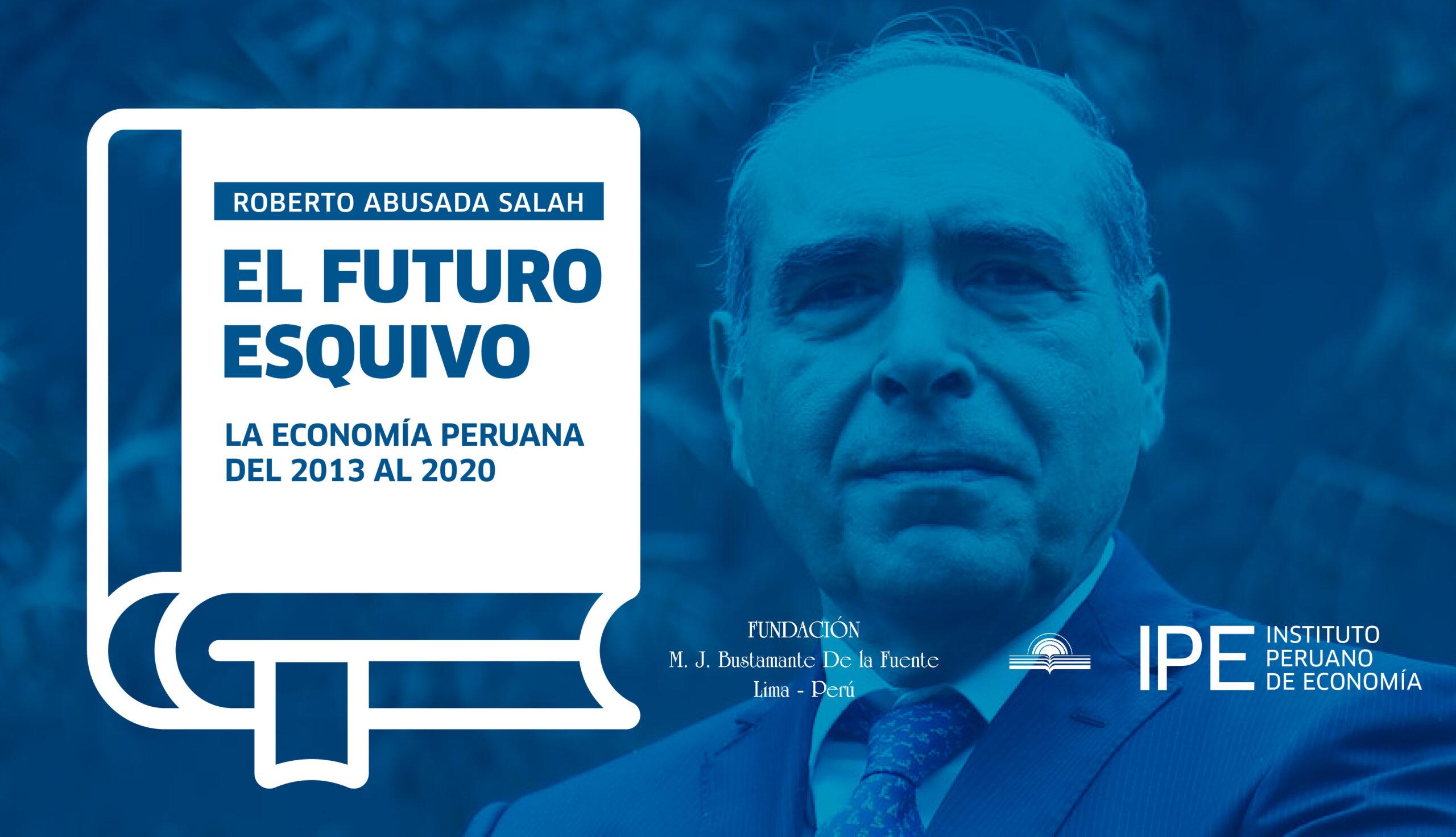 Roberto Abusada, el futuro esquivo, economía, Perú, políticas públicas, libro