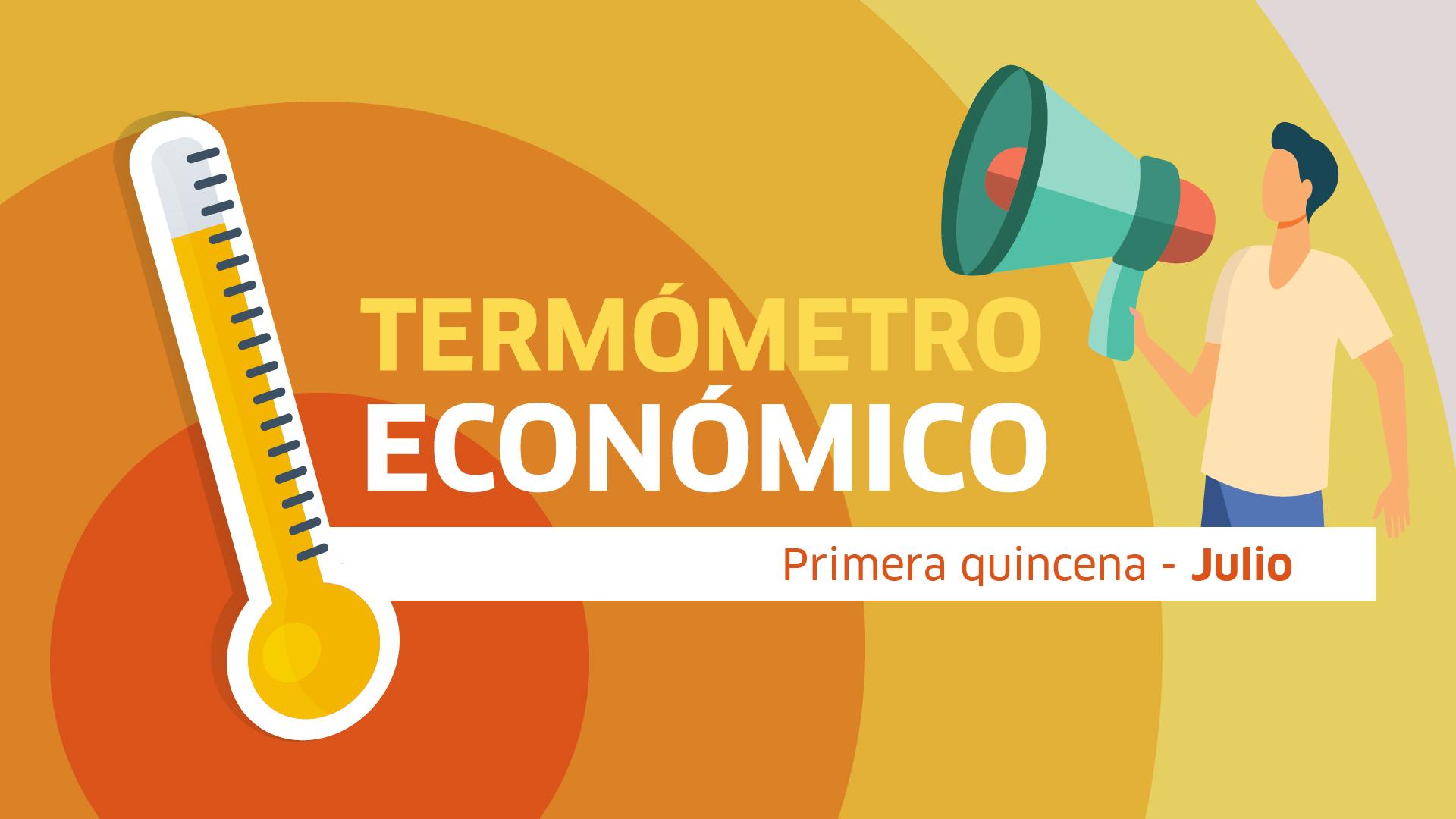 termómetro económico, julio, economía, indicadores